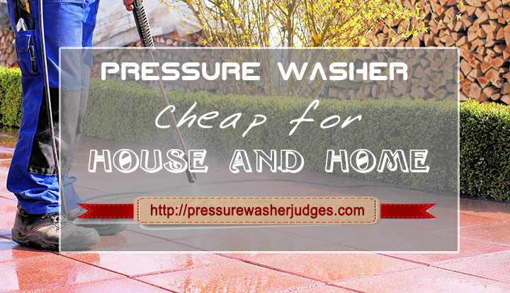 Cheap Pressure Washers for house and home