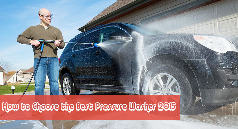 How to Choose the Best Pressure Washer 2015
