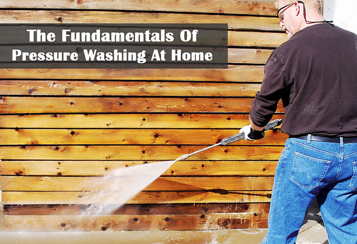 The Fundamentals Of Pressure Washing At Home