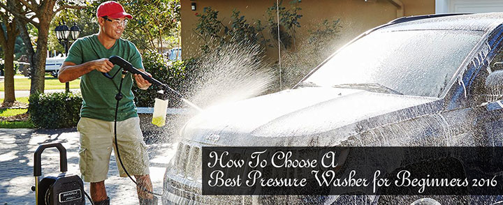 How To Choose A Best Pressure Washer for Beginners 2016