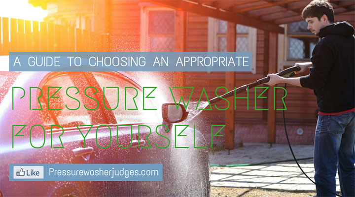 A GUIDE TO CHOOSING AN APPROPRIATE PRESSURE WASHER FOR YOURSELF