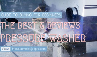 GUIDE TO BUYING A BEST PRESSURE WASHER REVIEWS IN 2018